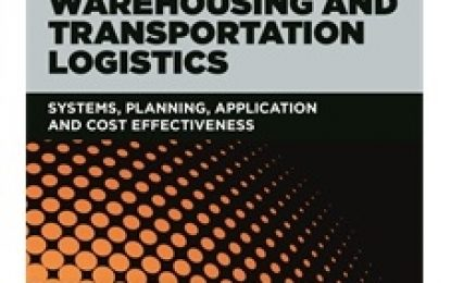 New Book: Warehousing & Transportation Logistics: Systems, Planning, Application & Cost Effectiveness
